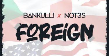 Bankulli - Foreign Ft. Not3s