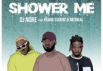 DJ Nore - Shower Me Ft. Kuami Eugene, Medikal