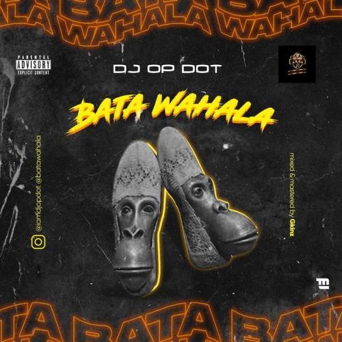 DJ OP Dot - Bata Wahala