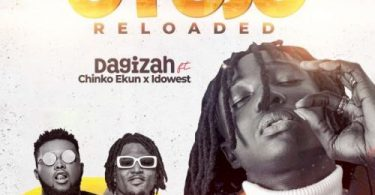 Dagizah Ft Chinko Ekun & Idowest - Oyojo Reloaded