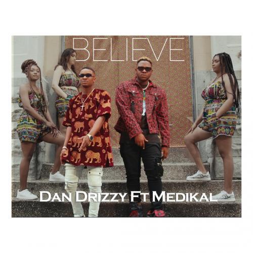 Dan Drizzy - Believe Ft. Medikal (Audio / Video)