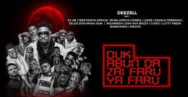 Deezell - Duk Abun Da Zai Faru Ya Faru Ft. DJ AB, Feezy, Zayn Africa & Others