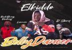 Elkiddo - Belly Dancer Ft. Larruso, RudeBwoy Ranking, DSherif