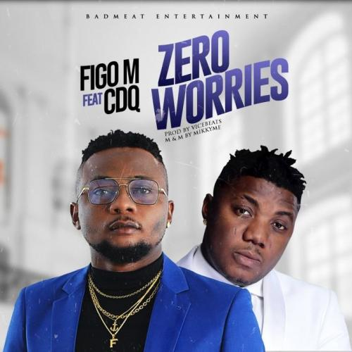 Figo M Ft. CDQ - Zero Worries