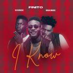 Finito – I Know Ft. Brainee, Soundz