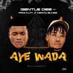 Gentle Dee Ft. Femi Kuti & Kennyblaze – Aye Wada