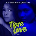 Kappuccino & Omawumi – True Love (Remix)