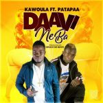 Kawoula Ft. Patapaa – Daavi Ne ba