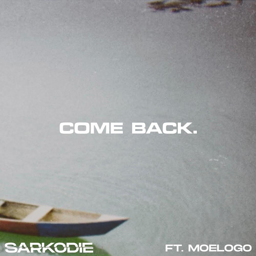 Lyrics Of Come Back by Sarkodie Ft Moelogo