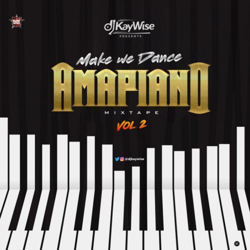 [Mixtape] DJ Kaywise - Amapiano Mix Vol. 2 (Make We Dance)