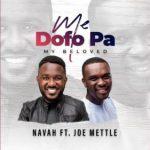Navah Ft. Joe Mettle – Me Dofo Pa (My Beloved)