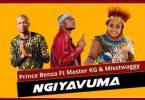 Prince Benza - Ngiyavuma Ft. Master KG, Miss Twaggy