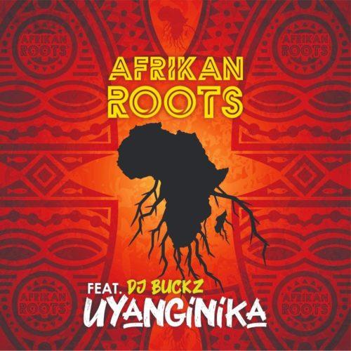 Afrikan Roots - uYanginika Ft. DJ Buckz