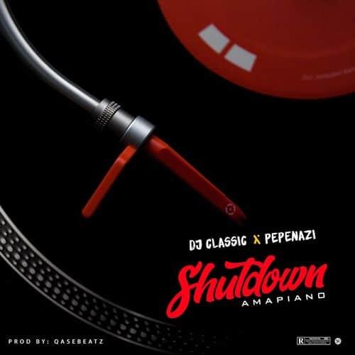 DJ Classic - ShutDown Ft. Pepenazi