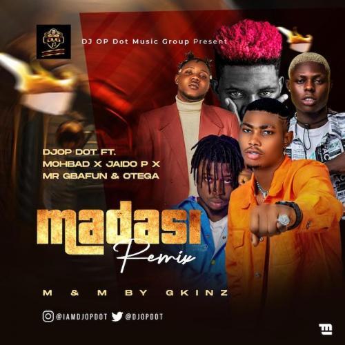 DJ OP Dot Ft. Mohbad, Jaido P, Mr Gbafun, Otega - Madasi (Remix)