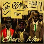 Gasmilla – Charle Man Ft. Kwamz, Flava