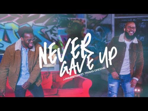 JJ Hairston Ft. Travis Greene - Never Gave Up (Audio / Video)