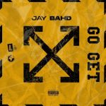 Jay Bahd – Go Get (Prod. by Babyboi)