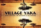 King Monada - Village Yaka Ft. Dr Rackzen, Tellametro