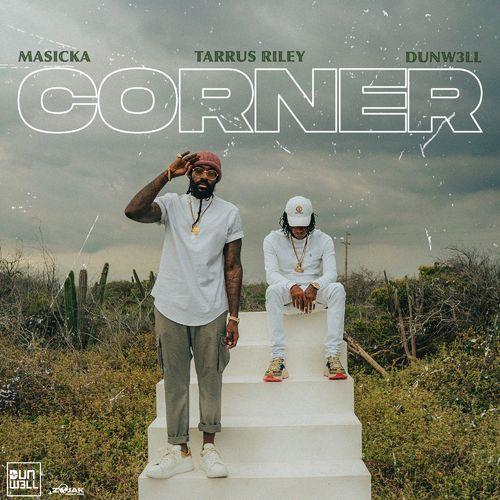 Masicka - Corner Ft. Tarrus Riley, Dunw3ll