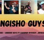 Mr JazziQ & Major League Djz - Angisho Guys Ft. Cassper Nyovest, Reece Madlisa, Mpura, Zuma