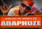 Ntosh Gazi - Abaphuze Ft. Mapara A Jazz