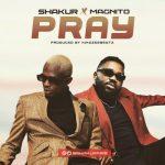 Shakur – Pray Ft. Magnito