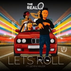 The Real Q - Lets Roll Ft. Gemini Major