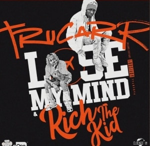 Trucarr & Rich The Kid - Lose My Mind
