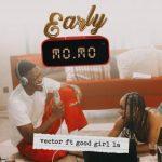 VIDEO: Vector Ft. Goodgirl LA – Early Momo