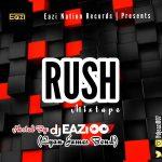 [Mixtape] DJ Eazi007 – Rush (High Way) Mix