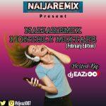 [Mixtape] DJ Eazi 007 – Naijaremix Monthly Mix (February Edition)