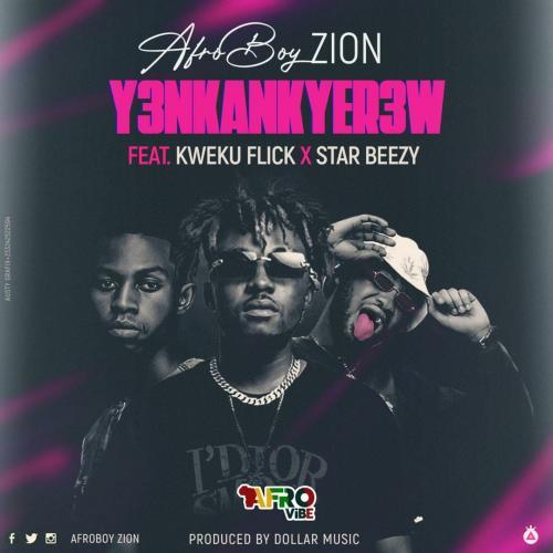 AfroBoy Zion - Y3nkankyer3w Ft. Kweku Flick, Star Beezy