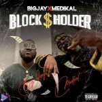 Big Jay – Blockholder Ft. Medikal