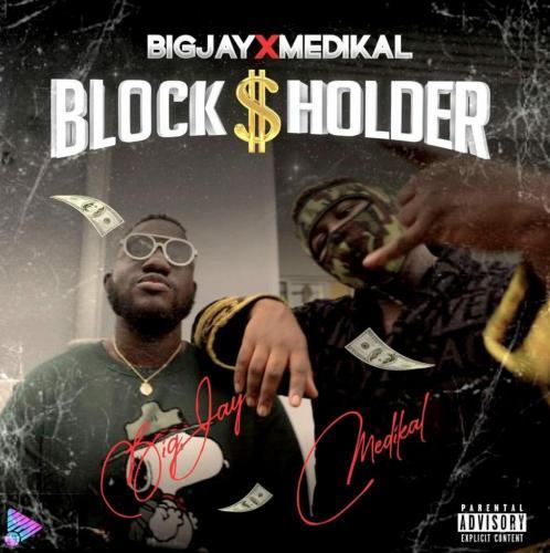 Big Jay - Blockholder Ft. Medikal