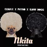 Climax – Nkita Ft. Phyno, SlowDog