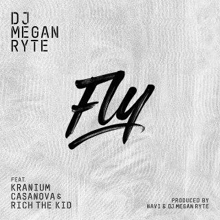 DJ Megan Ryte - Fly (feat. Rich The Kid, Kranium & Casanova)