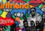 Deezell - Girlfriend Ft. Cdeeq, Ls Vee, Lil Prince, Mr 442, Boyskiddo, Tripple D
