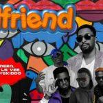 Deezell – Girlfriend Ft. Cdeeq, Ls Vee, Lil Prince, Mr 442, Boyskiddo, Tripple D