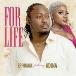 Ephraim – For Life Ft. Adina