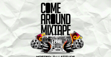 [Mixtape] DJ Latitude - Come Around Mix
