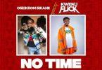 Oseikrom Sikanii - No Time Ft. Kweku Flick