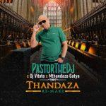 PastorTheDJ, DJ Vitoto, Mthandazo Gatya – Thandaza (Remix)