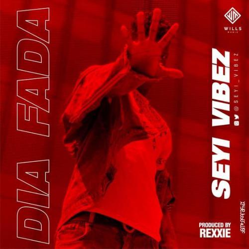 Seyi Vibez - Dia Fada (Prod. by Rexxie)
