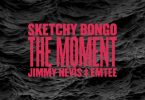 Sketchy Bongo - The Moment Ft. Jimmy Nevis, Emtee