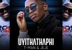 T-Man Ft. Jeje - Uyithathaphi