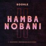 Boohle – Hamba Nobani Ft. Busta 929, Reece Madlisa, Zuma