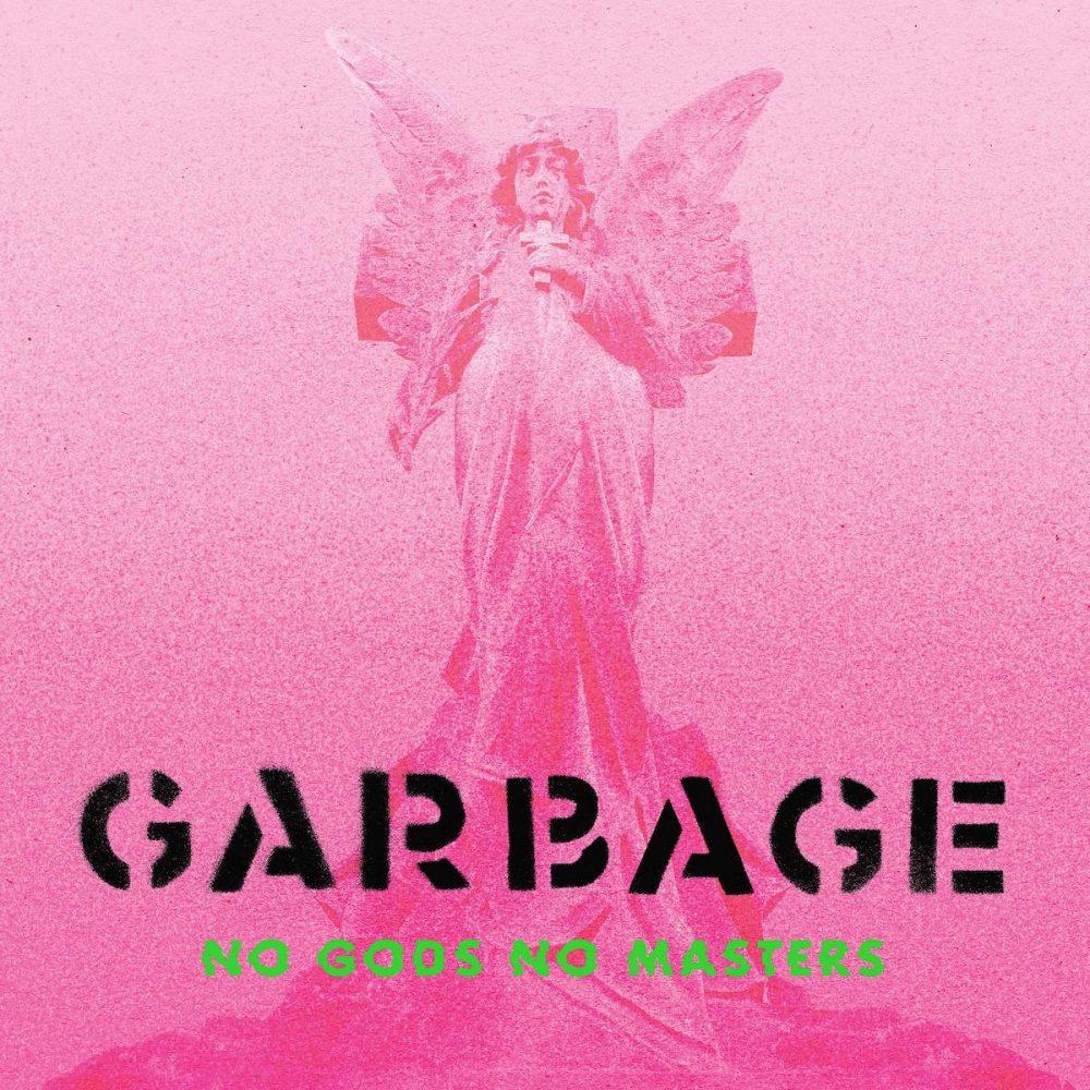 """Garbage – """"No Gods No Masters"""
