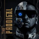 Mr P – Prodigal Ft. DJ Switch