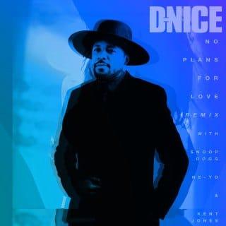 D-Nice - No Plans For Love (Remix) Ft. Snoop Dogg, Ne-Yo & Kent Jones